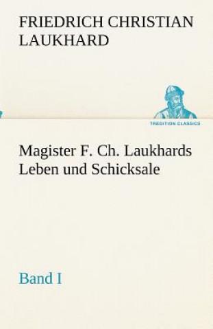 Magister F. Ch. Laukhards Leben Und Schicksale - Band I