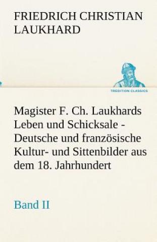 Magister F. Ch. Laukhards Leben Und Schicksale - Band II