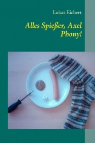 Alles Spießer, Axel Phony!