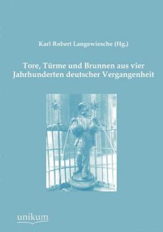 Tore, Turme Und Brunnen Aus Vier Jahrhunderten Deutscher Vergangenheit