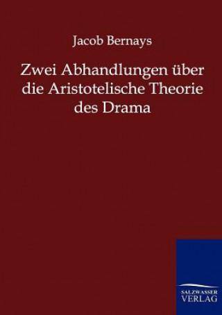 Zwei Abhandlungen UEber Die Aristotelische Theorie Des Drama