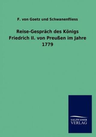 Reise-Gesprach Des Koenigs Friedrich II. Von Preussen Im Jahre 1779