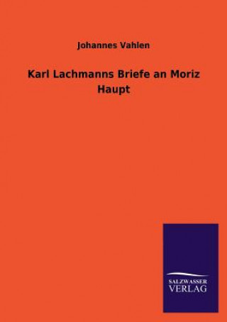 Karl Lachmanns Briefe an Moriz Haupt