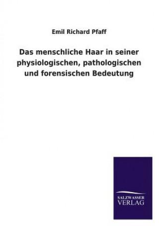 Das Menschliche Haar in Seiner Physiologischen, Pathologischen Und Forensischen Bedeutung