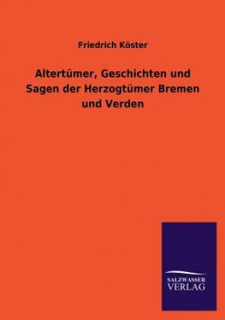 Altertumer, Geschichten Und Sagen Der Herzogtumer Bremen Und Verden