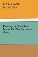 Evenings at Donaldson Manor Or, The Christmas Guest