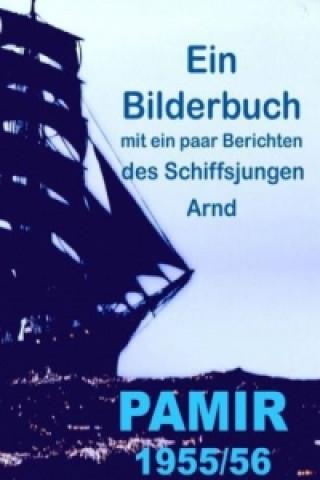 PAMIR 1955/56. Ein Bilderbuch mit ein paar Berichten des Schiffsjungen Arnd