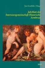 Jahrblatt der Interessengemeinschaft Historische Armbrust 2012