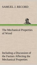 Mechanical Properties of Wood Including a Discussion of the Factors Affecting the Mechanical Properties, and Methods of Timber Testing