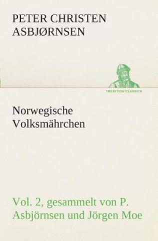 Norwegische Volksm hrchen Vol. 2 Gesammelt Von P. Asbj rnsen Und J rgen Moe