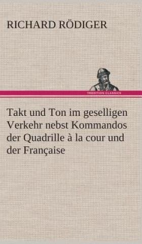 Takt Und Ton Im Geselligen Verkehr Nebst Kommandos Der Quadrille   La Cour Und Der Fran aise
