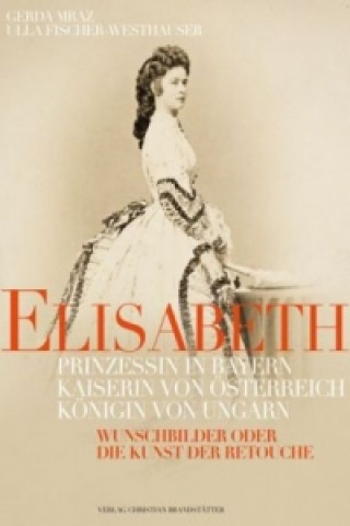 Elisabeth, Prinzessin in Bayern, Kaiserin von Österreich, Königin von Ungarn