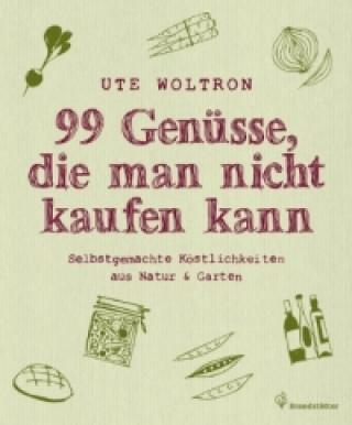 99 Genüsse, die man nicht kaufen kann