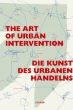 Die Kunst des urbanen Handelns. The Art of Urban Intervention