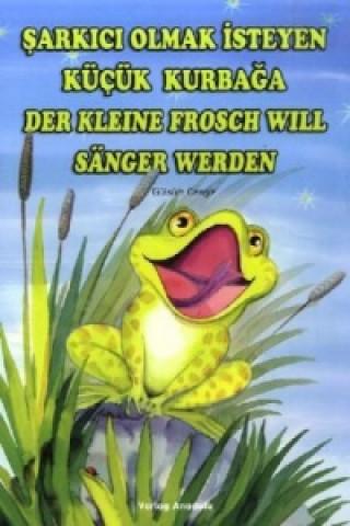 Der Kleine Frosch will Sänger werden. Sarkici Olmak Isteyen Kücük Kurbaga
