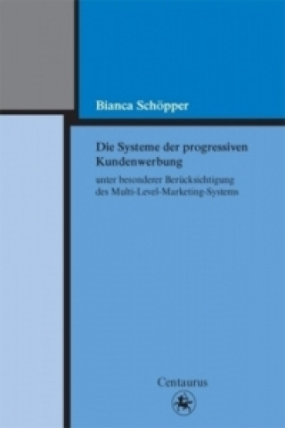 Die Systeme der progressiven Kundenwerbung unter besonderer Berucksichtigung des Multi-Level-Marketing-Systems