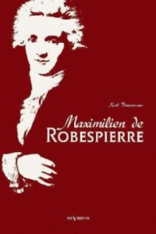 Maximilien de Robespierre. Eine Biographie