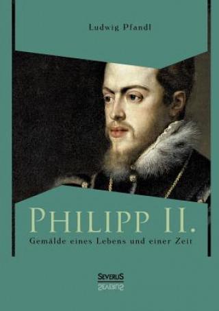 Philipp II. - Gem lde Eines Lebens Und Einer Zeit