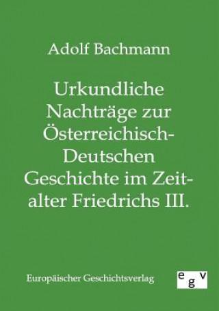 Urkundliche Nachtrage Zur OEsterreichisch-Deutschen Geschichte Im Zeitalter Friedrichs III.