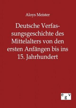Deutsche Verfassungsgeschichte Des Mittelalters Von Den Ersten Anfangen Bis Ins 15. Jahrhundert