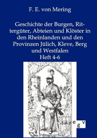 Geschichte Der Burgen, Ritterguter, Abteien Und Kloester in Den Rheinlanden Und Den Provinzen Julich, Kleve, Berg Und Westfalen