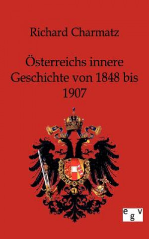 OEsterreichs Innere Geschichte Von 1848 Bis 1907