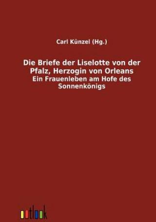 Briefe Der Liselotte Von Der Pfalz, Herzogin Von Orleans