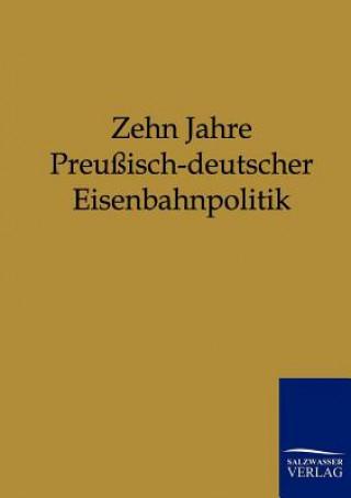 Zehn Jahre Preussisch-Deutscher Eisenbahnpolitik