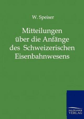 Mitteilungen UEber Die Anfange Des Schweizerischen Eisenbahnwesens Und UEber Die Ersten Jahre Der Schweizerischen Centralbahn