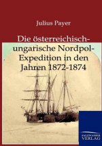 OEsterreichisch-Ungarische Nordpol-Expedition in Den Jahren 1872-1874