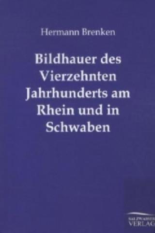 Bildhauer des Vierzehnten Jahrhunderts am Rhein und in Schwaben