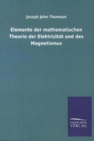 Elemente der mathematischen Theorie der Elektrizität und des Magnetismus