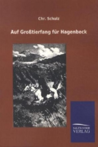 Auf Großtierfang für Hagenbeck