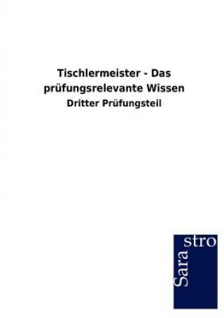 Tischlermeister - Das Prufungsrelevante Wissen