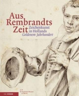 Aus Rembrandts Zeit - Zeichenkunst in Hollands Goldenem Jahrhundert