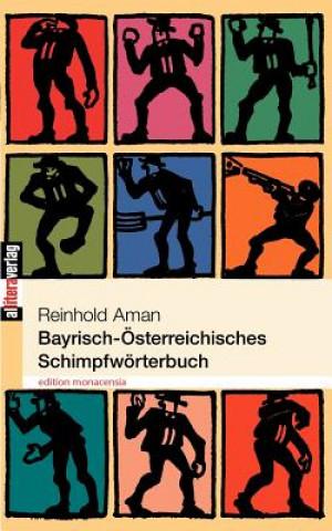 Bayrisch- Sterreichisches Schimpfw Rterbuch