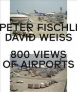 Peter Fischli and David Weiss: 800 Views of Airports