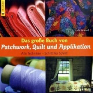 Das große Buch von Patchwork, Quilt und Applikation