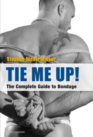 Tie Me Up! The Complete Guide to Bondage
