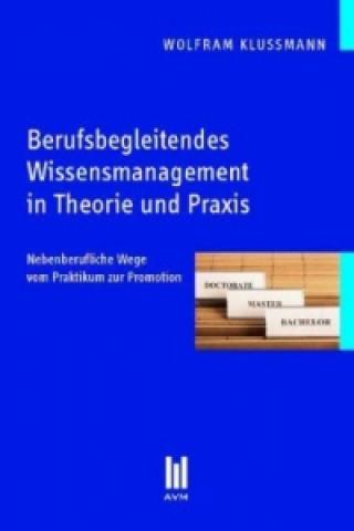 Berufsbegleitendes Wissensmanagement in Theorie und Praxis