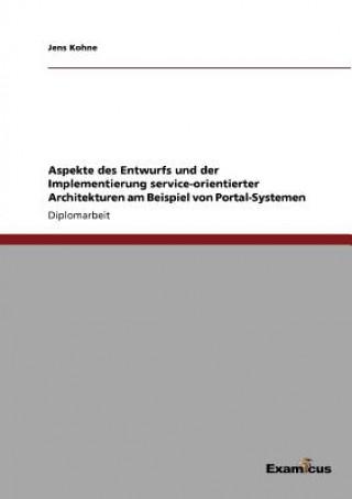 Aspekte des Entwurfs und der Implementierung service-orientierter Architekturen am Beispiel von Portal-Systemen