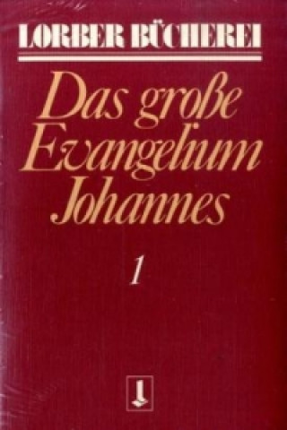 Johannes, das große Evangelium. Bd.1