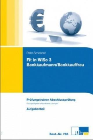 Fit in WiSo 3, Bankkaufmann/Bankkauffrau, Prüfungstrainer Abschlussprüfung, 2 Bde.