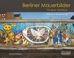 Berliner Mauerbilder. The Berlin Wall Book