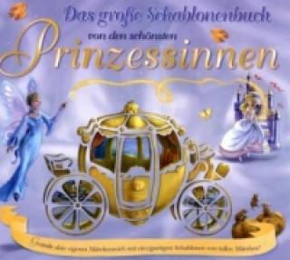 Das große Schablonenbuch von den schönsten Prinzessinnen