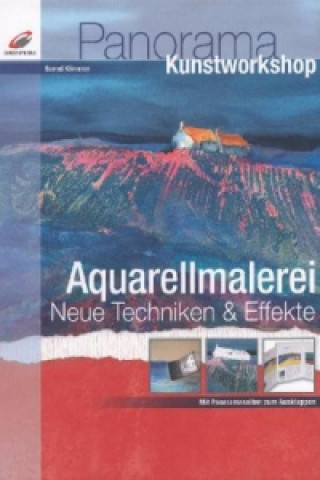 Aquarellmalerei - Neue Techniken & Effekte