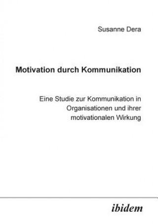 Motivation durch Kommunikation. Eine Studie zur Kommunikation in Organisationen und ihrer motivationalen Wirkung
