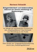 Kriegswirklichkeit und Soldatenalltag w hrend des Zweiten Weltkriegs in Nordnorwegen - im Spiegel der pers nlichen Erinnerung des Stadtbauf hrers Paul