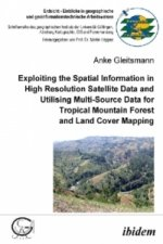 Exploiting the Spatial Information in High Resolution Satellite Data and Utilising Multi-Source Data for Tropical Mountain Forest and Land Cover Mappi