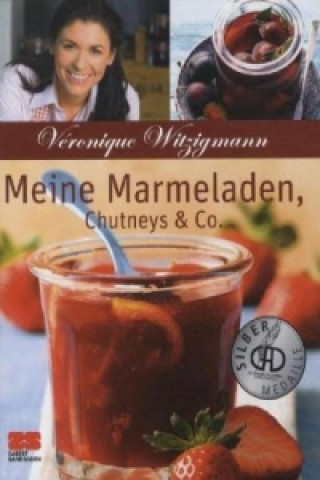 Meine Marmeladen, Chutneys & Co.